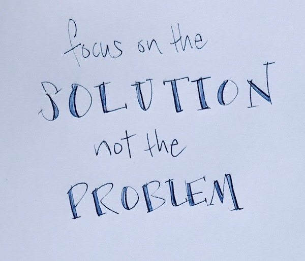 Focus on the solution not the problem